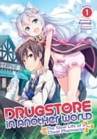 Drugstore in Another World: The Slow Life of a Cheat Pharmacist (Light Novel) Vol. 1 ebook by Kennoji, Matsuuni
