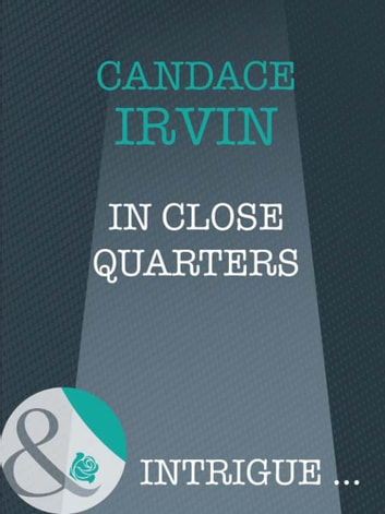 In Close Quarters (Mills & Boon Intrigue) ebook by Candace Irvin