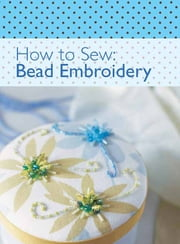 How to Sew - Bead Embroidery ebook by David & Charles Editors