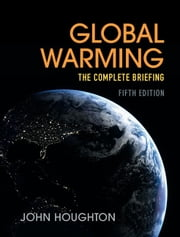 Global Warming - The Complete Briefing ebook by Sir John Houghton