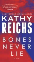 Bones Never Lie (with bonus novella Swamp Bones) ebook by Kathy Reichs