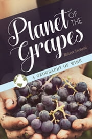 Planet of the Grapes: A Geography of Wine ebook by Robert Sechrist