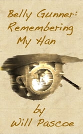 Belly Gunner: Remembering My Han ebook by Will Pascoe