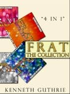 Frat: The Collection (Stories 1 to 4) eBook by Kenneth Guthrie