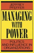Managing With Power ebook by Jeffrey Pfeffer