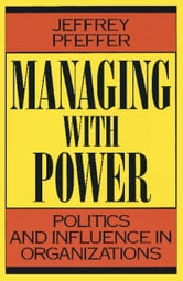 Managing With Power - Politics and Influence in Organizations ebook by Jeffrey Pfeffer