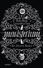 Magisterium boek 4 - Het Zilveren Masker ebook by Holly Black