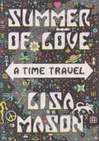 Summer of Love, A Time Travel ebook by Lisa Mason