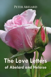 The Love Letters of Abelard and Heloise ebook by Peter Abelard