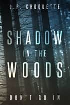 Shadow in the Woods ebook by J.P. Choquette