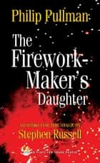 The Firework Maker's Daughter ebook by Philip Pullman, Stephen Russell