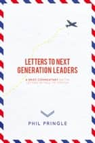 Letters To Next Generation Leaders ebook by Phil Pringle