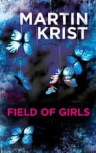 Field of Girls - A gripping thriller for fans of Jo Nesbo and Henning Mankell ebook by