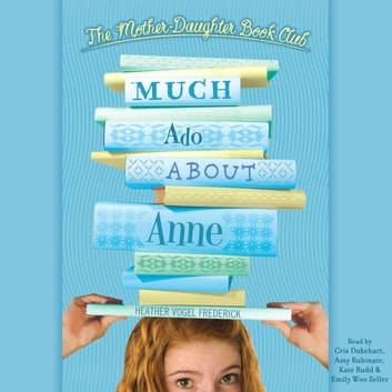 Much Ado About Anne - Mother-Daughter Book Club Series audiobook by Heather Vogel Frederick