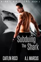 Subduing the Shark ebook by Caitlin Ricci, A.J. Marcus