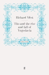 Tito and the Rise and Fall of Yugoslavia ebook by Richard West