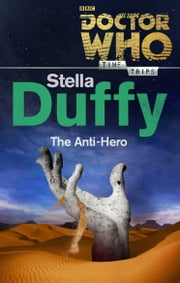 Doctor Who: The Anti-Hero (Time Trips) ebook by Stella Duffy