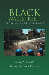 BLACK WALLSTREET:From Whence She Came ebook by Tommy A. Burnett and Wanda Whitlock-Ki