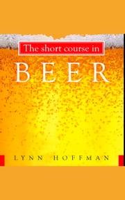The Short Course in Beer ebook by Lynn Hoffman