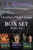 Deathless Night Series BOX SET Books 4-6 - Deathless Night Series ebook by L.E. Wilson
