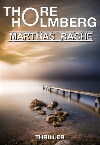 Marthas Rache - Thriller ebook by Thore Holmberg