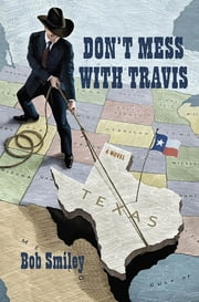 Don't Mess with Travis - A Novel ebook by Bob Smiley