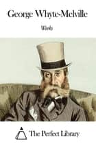 Works of George Whyte-Melville ebook by George Whyte-Melville
