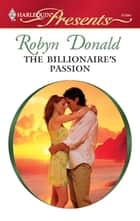 The Billionaire's Passion - A Billionaire and Virgin Romance ebook by Robyn Donald