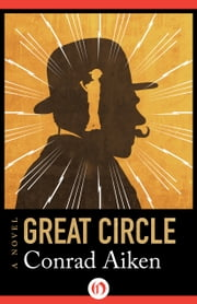 Great Circle - A Novel ebook by Conrad Aiken
