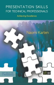 Presentation Skills for Technical Professionals - Achieving Excellence ebook by Naomi Karten