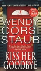 Kiss Her Goodbye ebook by Wendy Corsi Staub