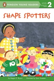Shape Spotters ebook by Megan E. Bryant,Sami Sweeten,Avery Briggs