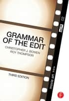 Grammar of the Edit ebook by Christopher J. Bowen