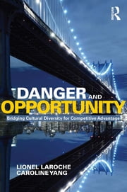 Danger and Opportunity - Bridging Cultural Diversity for Competitive Advantage ebook by Lionel Laroche,Caroline Yang