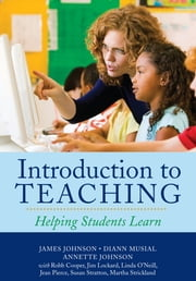 Introduction to Teaching - Helping Students Learn ebook by James Johnson,Diann Musial,Annette Johnson,Robb Cooper,Jim Lockard