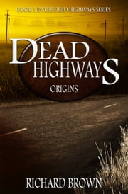 Dead Highways: Origins (Book 1) ebook by Richard Brown