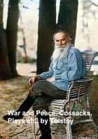 War and Peace, plus 6 plays, plus stories and novellas by Tolstoy, translated by Aylmer and Louise Maude, in a single file ebook by Tolstoy,Leo