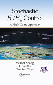 Stochastic H2/H ? Control: A Nash Game Approach ebook by Weihai Zhang, Lihua Xie, Bor-Sen Chen