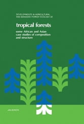 Tropical Forests: Some African and Asian Case Studies of Composition and Structure ebook by Borota, J.