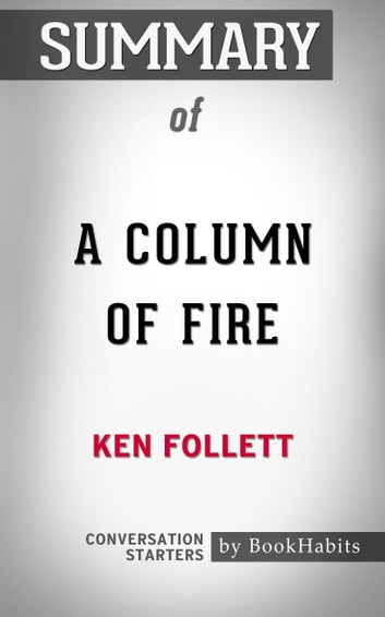 Summary of A Column of Fire by Ken Follett | Conversation Starters eBook by Book Habits
