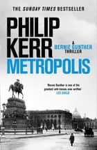 Metropolis - Bernie Gunther 14 ebook by Philip Kerr