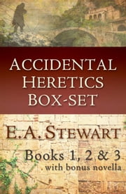 Accidental Heretics Box-set - Accidental Heretics ebook by E.A. Stewart