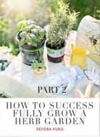 How to Successfully Grow a Herb Garden ebook by Devora Curis