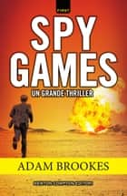 Spy Games ebook by Adam Brookes