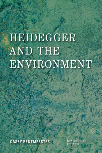 Heidegger and the Environment ebook by Casey Rentmeester