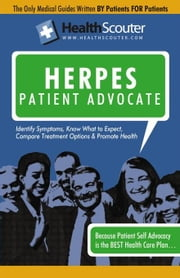 HealthScouter Herpes: Genital Herpes Symptoms and Genital Herpes Treatment: Herpes Patient Advocate Guide ebook by McKibbin, Shana