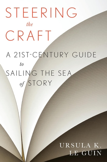 Steering the Craft - A Twenty-First-Century Guide to Sailing the Sea of Story 電子書 by Ursula  K. Le Guin