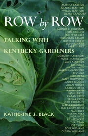 Row by Row - Talking with Kentucky Gardeners ebook by Katherine J. Black