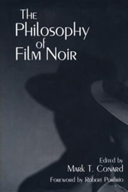 The Philosophy of Film Noir ebook by Mark T. Conard