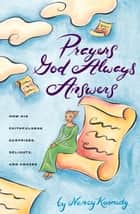 Prayers God Always Answers - How His Faithfulness Surprises, Delights, and Amazes ebook by Nancy Kennedy